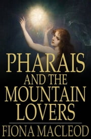 Pharais and The Mountain Lovers ebook by Fiona MacLeod