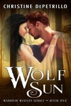 Wolf Sun - Warrior Wolves, #5 ebook by Christine DePetrillo