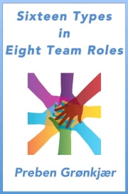 Sixteen Types in Eight Team Roles ebook by Preben Grønkjær