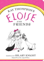 Eloise and Friends ebook by Kay Thompson,Hilary Knight
