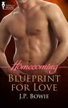 Blueprint for Love ebook by J.P. Bowie
