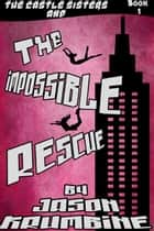 The Impossible Rescue ebook by Jason Krumbine
