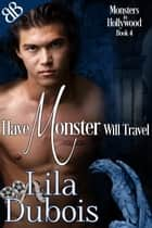 Have Monster Will Travel ebook by Lila Dubois