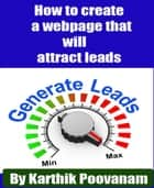 How to create a webpage that will attract leads ebook by Karthik Poovanam