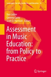 Assessment in Music Education: from Policy to Practice ebook by Don Lebler,Gemma Carey,Scott D. Harrison