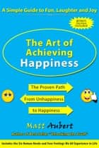 The Art of Achieving Happiness ebook by Matthew Aubert