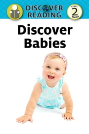 Discover Babies: Level 2 Reader ebook by Xist Publishing
