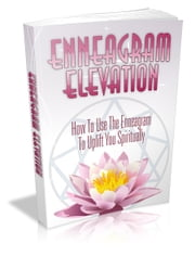 Enneagram Elevation - How to Use the Enneagram to Uplift You Spiritualy ebook by Bianca Arden