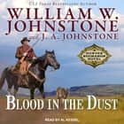 Blood in the Dust audiobook by William W. Johnstone, J. A. Johnstone