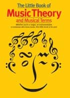 The Little Book of Music Theory & Musical Terms ebook by Music Sales