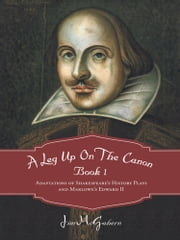 A Leg Up on the Canon, Book 1 - Adaptations of Shakespeare's History Plays and Marlowe's Edward II ebook by Jim McGahern
