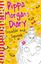 Pippa Morgan's Diary 4: Trouble and Squeak ebook by Annie Kelsey