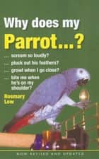 Why Does My Parrot . . . ? ebook by Rosemary Low