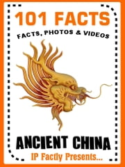 101 Facts... Ancient China: History Books for Kids ebook by IP Factly