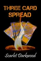Three Card Spread ebook by Scarlet Darkwood
