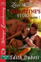 Love Is Hell: A Valentine's Story, Book 1 ebook by Edith DuBois