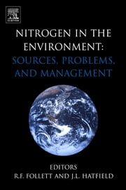 Nitrogen in the Environment: Sources, Problems and Management - Sources, Problems and Management ebook by R.F. Follett,J.L. Hatfield