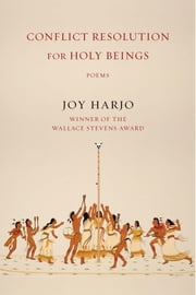 Conflict Resolution for Holy Beings: Poems ebook by Joy Harjo