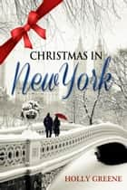 Christmas in New York ebook by Holly Greene