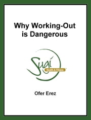 Why Working-Out is Dangerous ebook by Ofer Erez
