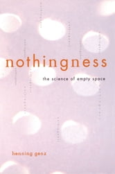 Nothingness - The Science Of Empty Space ebook by Henning Genz