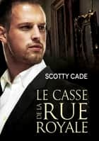 Le casse de la rue Royale ebook by Scotty Cade, Anne Solo