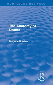 The Anatomy of Drama (Routledge Revivals) ebook by Marjorie Boulton