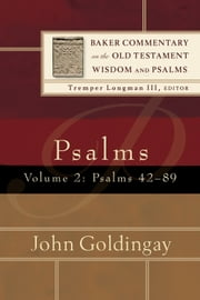 Psalms : Volume 2 (Baker Commentary on the Old Testament Wisdom and Psalms) - Psalms 42-89 ebook by John Goldingay