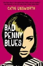 Bad Penny Blues ebook by Cathi Unsworth
