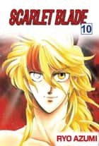 SCARLET BLADE - Volume 10 ebook by Ryo Azumi