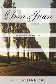 Don Juan - His Own Version ebook by Peter Handke,Krishna Winston