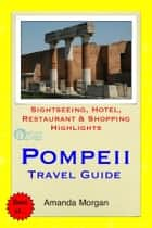 Pompeii, Italy Travel Guide - Sightseeing, Hotel, Restaurant & Shopping Highlights (Illustrated) ebook by Amanda Morgan
