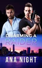 Disarming a Raider ebook by Ana Night