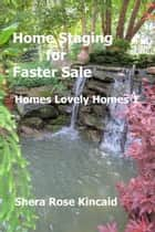 Home Staging for Faster Sale ebook by Shera Rose Kincaid