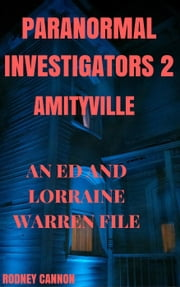 Paranormal Investigators 2, Amityville An Ed and Lorraine Warren File - PARANORMAL INVESTIGATORS, #2 ebook by rodney cannon