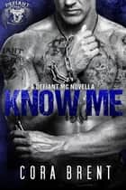 Know Me (Motorcycle Club Romance) ebook by Cora Brent