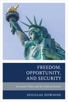 Freedom, Opportunity, and Security ebook by Douglas Downing