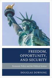 Freedom, Opportunity, and Security - Economic Policy and the Political System ebook by Douglas Downing