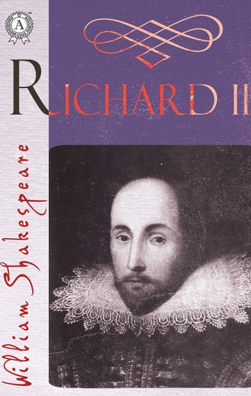 The Life and Death of Richard the Second ebook by William Shakespeare
