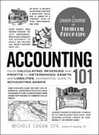 Accounting 101 - From Calculating Revenues and Profits to Determining Assets and Liabilities, an Essential Guide to Accounting Basics ebook by Michele Cagan, CPA