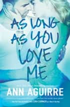 As Long As You Love Me ebook by Ann Aguirre