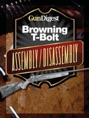 Gun Digest Browning T-Bolt Assembly/Disassembly Instructions ebook by Kevin Muramatsu