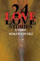 24 LOVESTORIES ebook by Andre Sokolowski