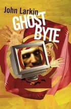 Ghost Byte ebook by John Larkin