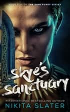 Skye's Sanctuary ebook by Nikita Slater