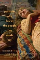 Portraits of a Few of the People I've Made Cry ebook by Christine Sneed