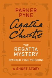 The Regatta Mystery (Parker Pyne Version) - A Parker Pyne Story ebook by Agatha Christie