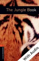 The Jungle Book - With Audio Level 2 Oxford Bookworms Library ebook by Rudyard Kipling