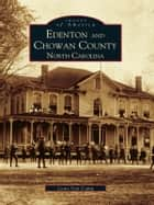Edenton and Chowan County, North Carolina ebook by Louis Van Camp