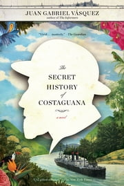 The Secret History of Costaguana ebook by Juan Gabriel Vásquez